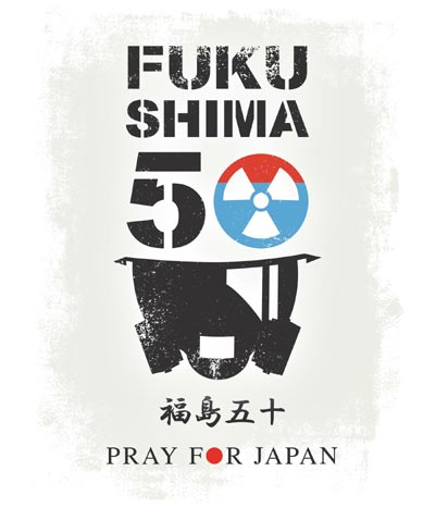 FUKUSHIMA50! Pray for Japan!